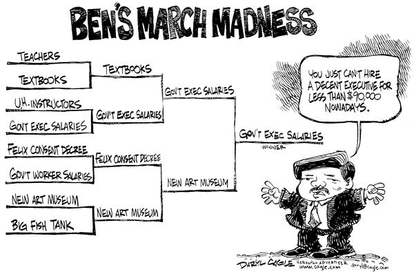 Daryl Cagle - MSNBC.com - March Madness - English - March, madness, Ben, teachers, textbooks, salaries, museum, government, executives, $90000, teachers, textbooks, U.H., instructors, Felix Consent decree, new art museum, big fish tank, budget