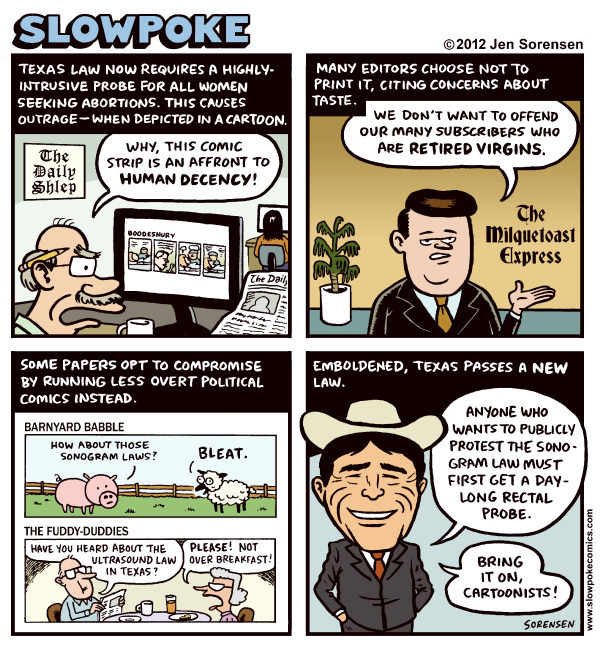 Cartoon Controversy © Sorensen,Slowpoke,Texas sonogram, law, abortion, transvaginal ultrasound, Doonesbury, newspapers, cartooning, editors, journalism, Rick Perry
