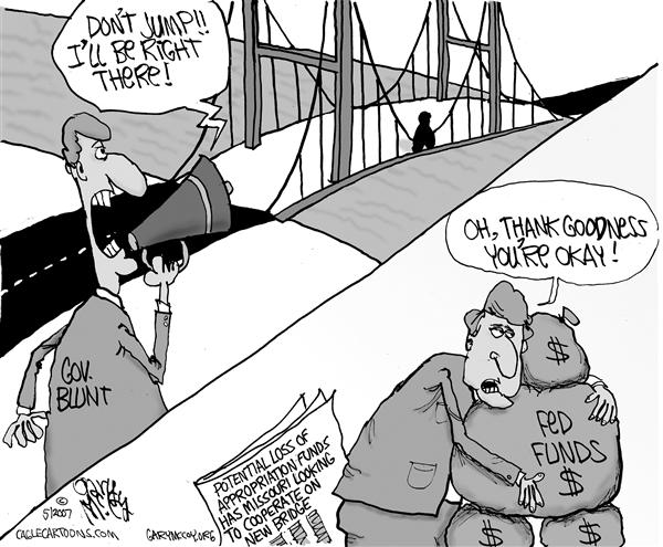Gary McCoy - Cagle Cartoons - LOCAL MO-IL MS River Bridge - English - New Mississippi River Bridge, Gov Mat Blunt, Missouri Appropriation Funds, Mississippi River Bridge, MODOT, IDOT, Toll Bridge