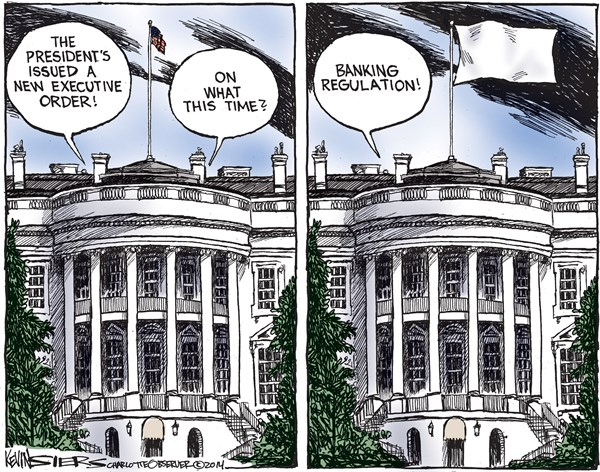 New Executive Order © Kevin Siers,The Charlotte Observer,banking,regulation,time,executive