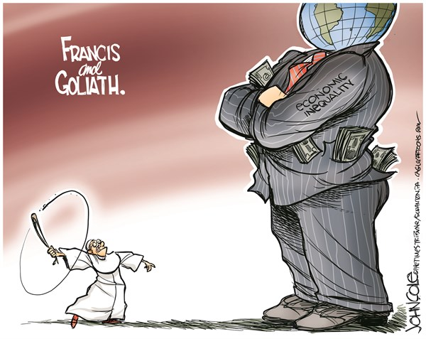 John Cole - The Scranton Times-Tribune - Francis and Goliath - English - pope francis, francis, pope, globalism, wealth, poor, economic inequality, capitalism,