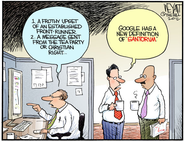 Santorums New Google Definition © Chris Weyant,The Hill,Rick Santorum, GOP, primary, win, upset, google, definition, politics, front-runner, election, Mitt Romney, Tea Party, Christian right, conservative