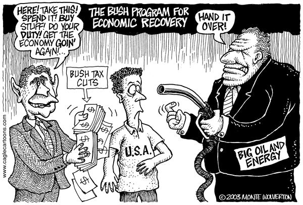 Wolverton - Cagle Cartoons - Bush Economic Recovery - English - Bush, economy, oil, energy, tax cuts, taxes, taxation, economic, recovery, gasoline, gas, fuel, price, prices, gouging, cars, car, travel, george, w, money, cash, big oil, corporation, tax break, spend, spending