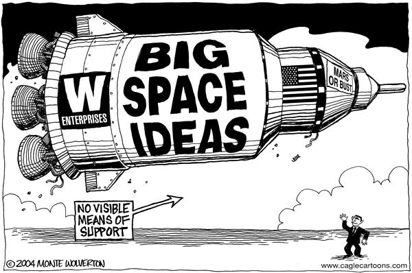 Wolverton - Cagle Cartoons - Big Space Ideas - English - Bush, george, w, plans, plan, Space, Mars, Moon, orbit, exploration, NASA, technology, space program, rocket, rockets, shuttle, ideas, support, money, expensive, funding, planets, planetary