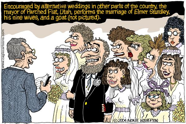 Wolverton - Cagle Cartoons - COLOR Why not polygamy - English - gay, gays, marriage license, marriage, same-sex, weddings, wedding, ceremony, utay, mormon, mormons, polygamy, polygamist, homosexual, homosexuals, alternative lifestyle, alternative lifestyles, lifestyle, religion
