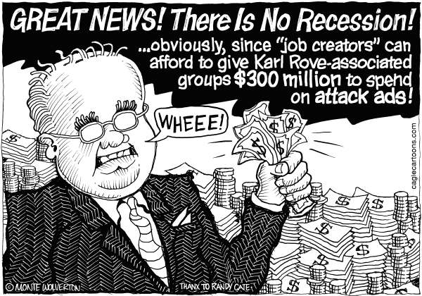 Wolverton - Cagle Cartoons - Karl Rove Confirms Theres No Recession - English - Rove, Karl Rove, Crossroads GPS, American Crossroads, Donations, Attack Ads, Attack, Advertisements, Donors