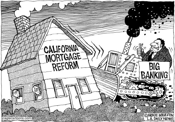 Wolverton - Cagle Cartoons - LOCAL-CA Big Banks Bust Mortgage Reform - English - Mortgage, Banks, Loans, Finance, Mortgage Reform, Banking