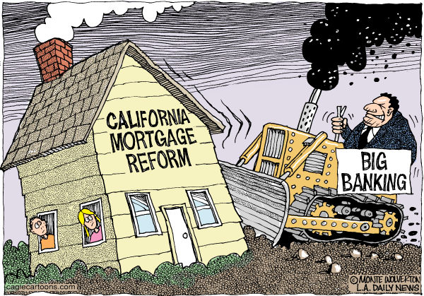 Wolverton - Cagle Cartoons - LOCAL-CA Big Banks Bust Mortgage Reform COLOR - English - Mortgage, Banks, Loans, Finance, Mortgage Reform, Banking