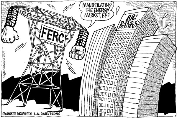 Wolverton - Cagle Cartoons - Energy Market Manipulation - English - Chase, JP Morgan Chase, Barclays, Barclays Bank, Energy, Electricity, California, FERC, Federal Energy Regulatory Commission
