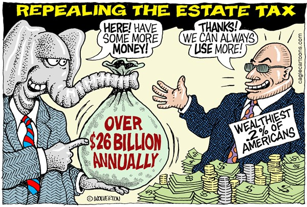 Repealing the Estate Tax © Wolverton,Cagle Cartoons,Death Tax, IRS, Estate Tax, Tea Party, Wealthy, Rich, GOP, Republican, House, Congress