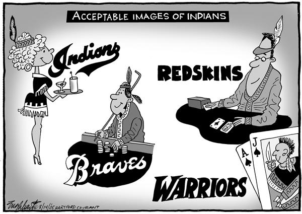 Bob Englehart - The Hartford Courant - Indian Team Nicknames - English - Indian, team, nicknames, mascot, warriors, costume, acceptable, images, redskins, braves, casino, Native American, team