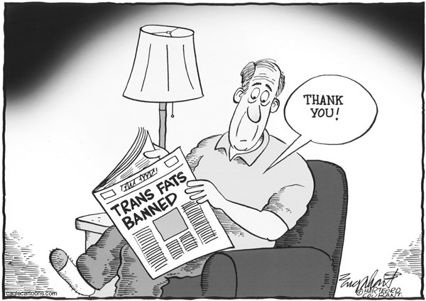 Bob Englehart - The Hartford Courant - Trans Fats Banned - English -  hydrogenated oils, trans fats,FDA, Food and Drug Administration,margarine,vegetable oil,fried foods,junk food,crisco,lard,lard ass,fat people