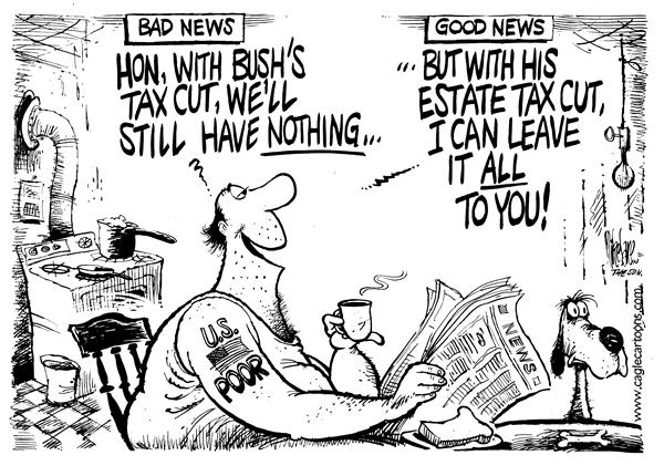 Mike Lane - Cagle Cartoons - Estate Tax Cut - English - estate, inherit, inheritance, beneficiary, tax cut, taxes, taxation, poverty, nothing, money, value, tax cut, Bush, poor, taxation, death, good news, bad news, rich, wealth, wealthy, money, george, w, bush