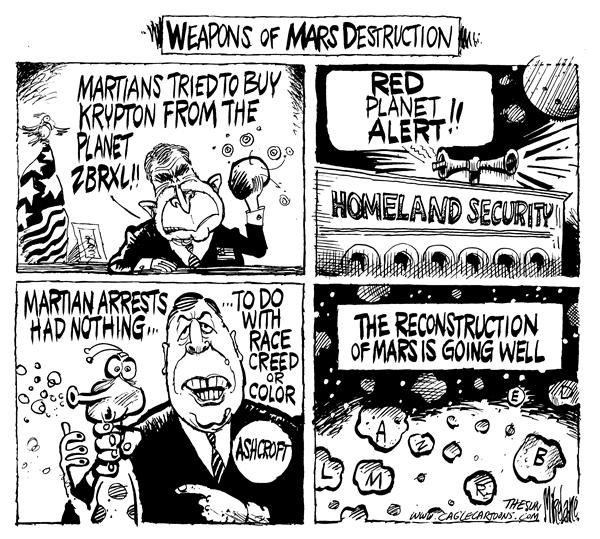Mike Lane - Cagle Cartoons - Weapons Of Mars Destruction - English - Mars, bush, ashcroft, iraq, space, weapons, terror, homeland, security, homeland, george, w, palnet, planets, martian, martians, alien, aliens, reconstruction, rebuild, WMD, WMDs, weapons, mass destruction