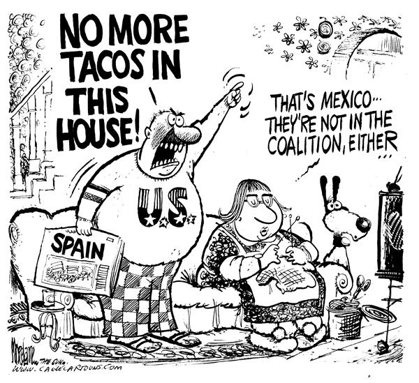Mike Lane - Cagle Cartoons - No More Tacos - English - Spain, terrorism, U.S., coalition, Mexico, tacos, taco, spanish, mexican, food, foods, ban, banned, alli, allied, supporter, supporters, US, USA, military, culture, ethicity, countries