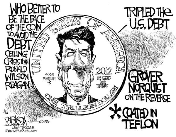 Trillion Dollar Coin © John Darkow,Columbia Daily Tribune, Missouri,Ronald,Reagan,Face,Debt,Ceiling,Crisis,Tripled,Grover,Norquist,Reverse,Coated,Teflon,Trillion,Dollar,Coin, trillion dollar coin
