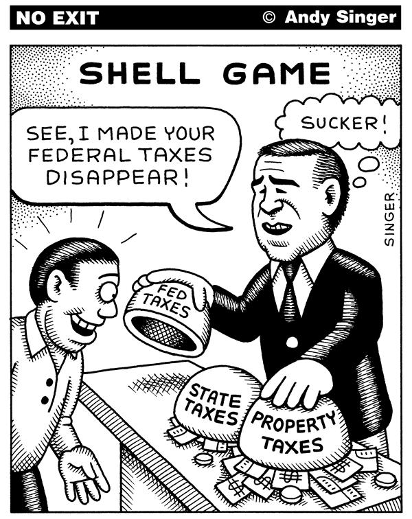 Andy Singer - Politicalcartoons.com - Bushs Shell Game with Taxes - English - taxes, shell game, bush, george, George Bush, income, state, property, tax cuts, cut, taxation, new taxes, tax