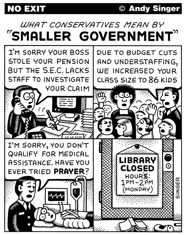 Andy Singer - Politicalcartoons.com - What Conservatives mean by Small Government - English - conservative, conservatives, government, social services, tax, taxes, libertarian, libertarians, healthcare, library, libraries, sec, cut, cuts, education, school, schools