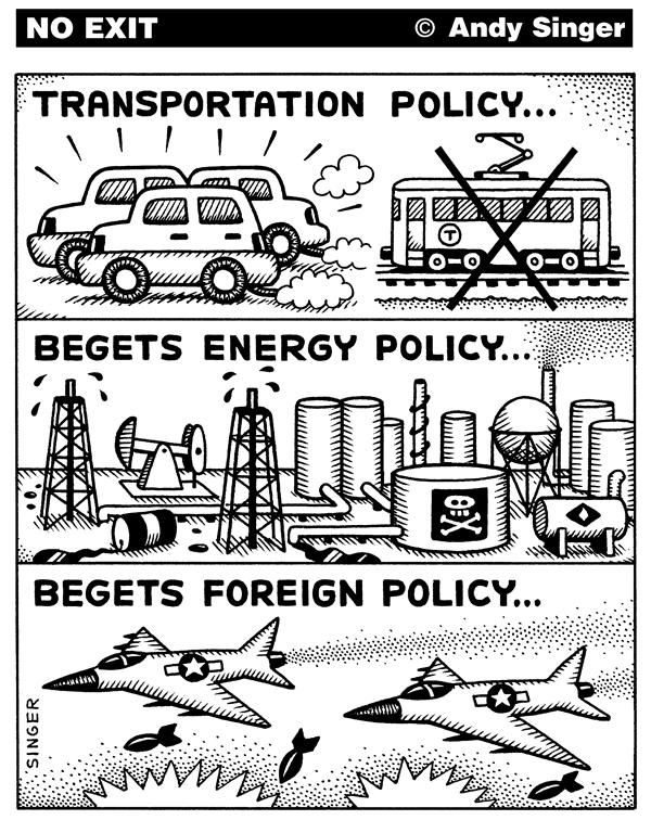Andy Singer - Politicalcartoons.com - Transport Policy begets Energy and Foreign Policy - English - environment, ecology, transport, transportation, transit, suv, suvs, vehicles, vehicle, cars, car, automobile, energy, oil, gas, war, wars, iraq, Iraq