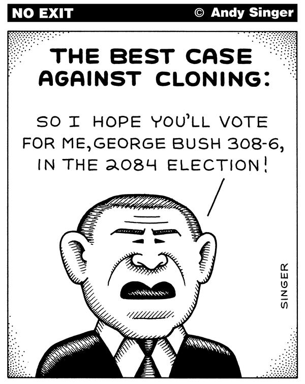 Andy Singer - Politicalcartoons.com - Case Against Cloning - English - clone,clones,cloning,reproduction,stem cells,bush,Bush,president,President,GW,gw,science,scientific,research