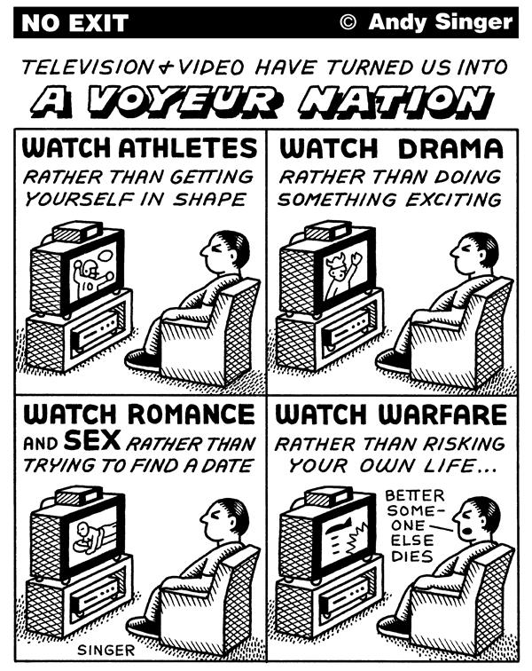 Andy Singer - Politicalcartoons.com - Voyeur Nation - English - america,american,americans,America,Americans,culture,television,tv,telescreen,screens,voyeur,voyeurs,obesity,obese,media,TV,passive,passivity,lethargy,apathy,lazy,laziness,programs