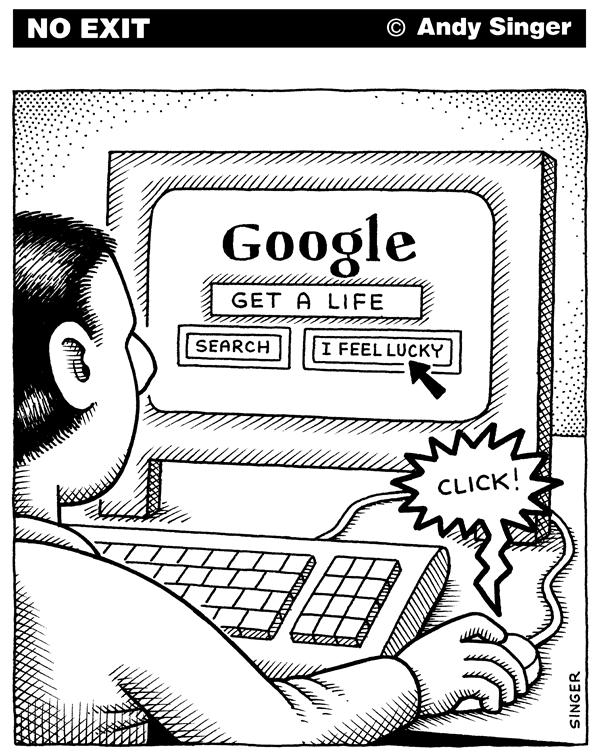 Andy Singer - Politicalcartoons.com - Guy Googles a Life - English - google,Google,search,engines,get,a,life,searches,computer,computers,technology,internet,web