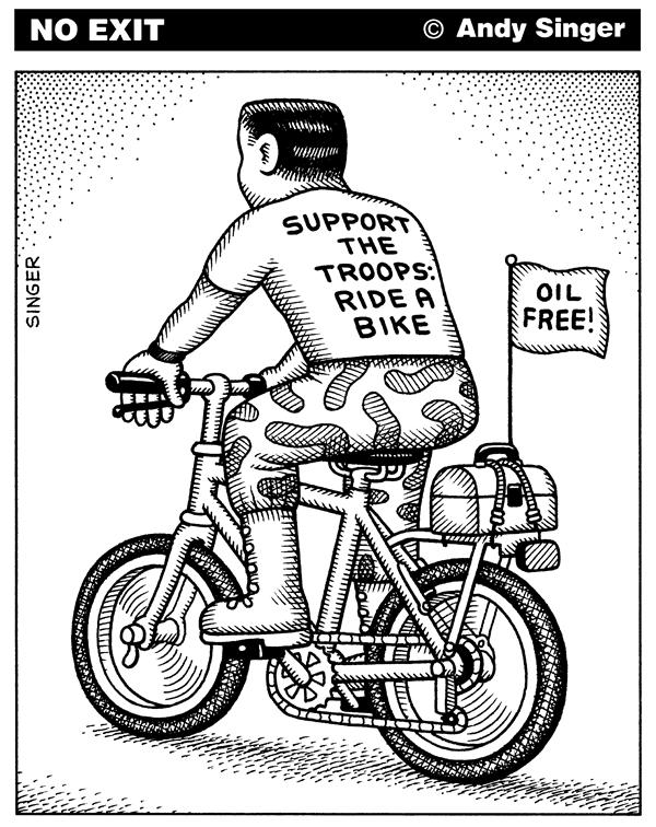 Andy Singer - Politicalcartoons.com - Support the Troops and Ride a Bicycle - English - support,the,troops,ride,riding,bike,bicycle,bicycles,bikes,cycles,cycling,bicycling,oil,petroleum,gas,energy,transportation,cars,vehicles,autos,automobiles,car,war,iraqIraq,intervention,invasion,terrorism,terror,mideast,dependence,army,soldier,soldiers,US