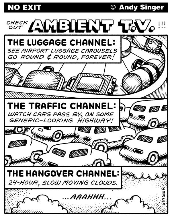 Andy Singer - Politicalcartoons.com - Ambient Television Network - English - tv,TV,television,televisions,cable,network,networks,programming,programs,ambient,background,luggage,traffic,channel,hangover,hangovers,baggage,cars,automobiles,highways,airport,airports,mass,media,entertainment,relaxation,mind,numbing,numb,culture