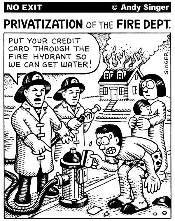 Andy Singer - Politicalcartoons.com - Privatization of Fire Department - English - fire,department,firemen,fires,departments,privatization,private,privatize,government,service,services,city,jobs,job,credit,card,creditcard,water,rights,conservative,conservatism,small,downsize,welfare,state