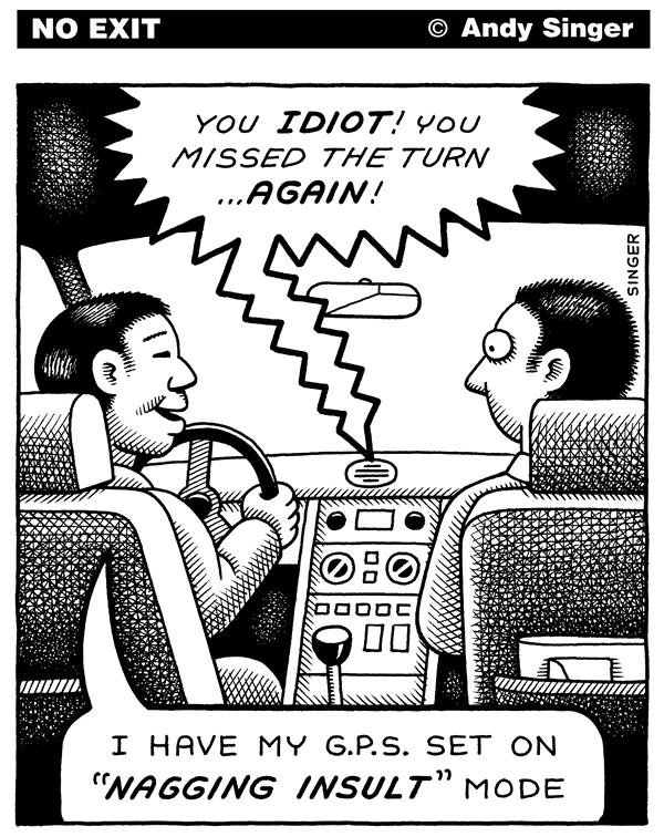 Andy Singer - Politicalcartoons.com - Global Positioning System with Nagging Insult mode - English - global,positioning,system,gps,GPS,global positioning system,nagging,insult,mode,car,cars,directions,nag,nags,insults,accessories,driver,drivers
