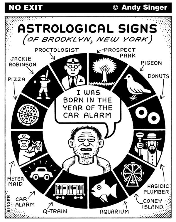 Andy Singer - Politicalcartoons.com - Astrological Signs of Brooklyn - English - astrology,astrological,astrologist,astrologists,sign,signs,Brooklyn,New,York,new,york,car,alarm,proctologist,prospect,park,coney,island,train,pizza,donuts,Hasid,Hasidic,plumber,parking,meter,maid,aquarium,pigeon,Jackie,Robinson