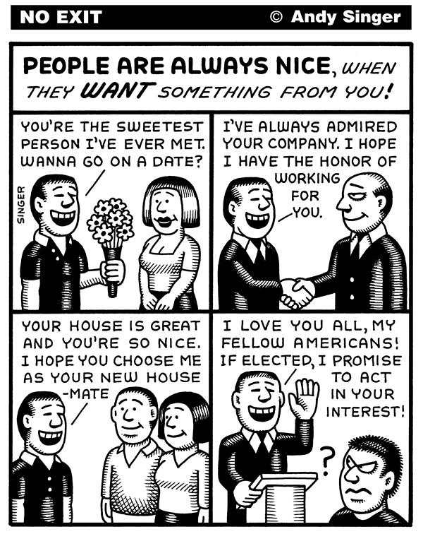 Andy Singer - Politicalcartoons.com - People are Nice when wanting - English - people,person,human,humans,behavior,behaviors,sociology,anthropology,nice,want,date,dates,dating,job,jobs,employment,employee,employees,house,room,mate,mates,roommate,roommates,politician,politicians,politics,election,campaign,campaigns