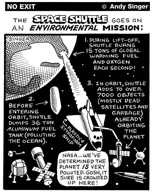 Andy Singer - Politicalcartoons.com - Space Shuttle Environmental Mission - English - NASA,National,aeronautics,space,agency,shuttle,shuttles,astronaut,astronauts,satellites,satellite,junk,orbit,orbiting,environment,environmental,global,warming,climate,change,greenhouse,gas,gases,aluminum,fuel,tank,pollution,planet,planets