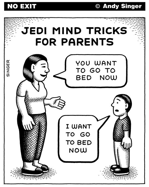Andy Singer - Politicalcartoons.com - Jedi Mind Tricks for Parents - English - Jedi,jedi,knight,knights,parents,parent,parental,parenting,child,children,kid,kids,bed,time,bedtime,Starwars,starwars,Star,Wars,star,wars,mind,trick,tricks,persuasion,persuade,persuading,mother,mothers,father,fathers,teenager,teenagers