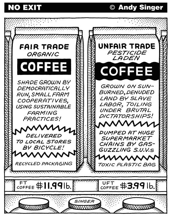 Andy Singer - Politicalcartoons.com - Fair Trade Coffee - English - fair,unfair,free,trade,trades,trading,trader,traders,traded,commerce,export,exports,import,imports,surplus,NAFTA,GATT,WTO,tarriff,tarriffs,tariff,tarrifs,coffee,coffees,agriculture,farm,farms,farming,environment,agribusiness,business,labor,farmers