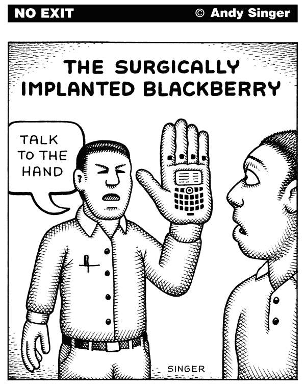Andy Singer - Politicalcartoons.com - Surgically Implanted BlackBerry - English - compute,computor,computer,computers,computors,personal,computing,device,devices,palm,palmpilots,pilot,blackberry,PDA,BlackBerry,PalmPilot,black,berry,blackberries,surgical,surgery,surgically,implant,implants,implanted,communication,cell,phone,phones