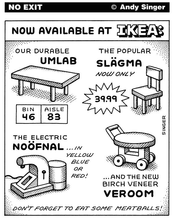 Andy Singer - Politicalcartoons.com - New Ikea Products - English - ikea,IKEA,Swedish,Swedes,swedish,swedes,Sweden,Denmark,Danish,Norwegian,Norway,Scandinavia,furnishing,furnishings,furniture,design,designs,name,names,big,box,store,stores,catalog,catalogs,meatball,meatballs,meat,ball,balls,table,tables,chairs,chair