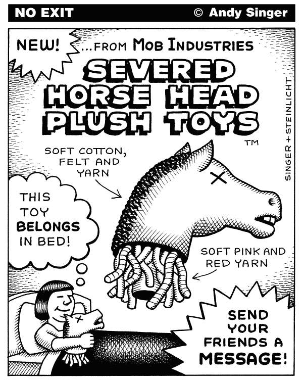 Andy Singer - Politicalcartoons.com - Severed Horse Head Toy - English - Francis,Ford,Coppola,Godfather,godfather,movie,movies,film,films,motion,picture,pictures,God,Father,severed,sever,horse,head,horsehead,heads,toy,toys,stuffed,animal,animals,yarn,fabric,mafia,mob,mobster,mobsters,message,messages,bed,beds
