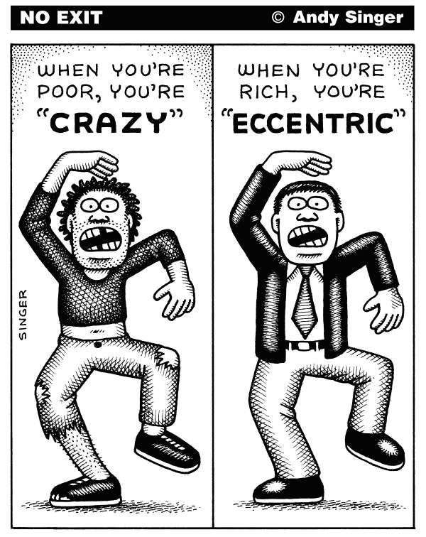 Andy Singer - Politicalcartoons.com - Crazy versus Eccentric - English - crazy,craziness,insanity,insane,eccentric,looney,rich,riches,wealth,wealthy,upper,lower,economic,class,classes,poor,poverty,impoverish,impoverished,behavior,language,mental,illness,psychology,psychiatry,psychotic,sociology,anthropology,money