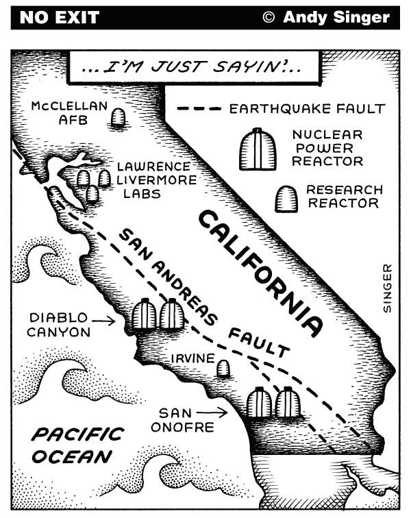 Andy Singer - Politicalcartoons.com - Nuclear Reactors in California - English - nuclear,nuke,nukes,atomic,reactor,reactors,energy,power,electricity,radiation,meltdown,meltdowns,waste,California,Diablo,Canyon,San,Onofre,earthquake,earthquakes,Andreas,san,andreas,fault,faults,Japan,Japanese,Fukushima,fukushima,Daiichi,daiichi