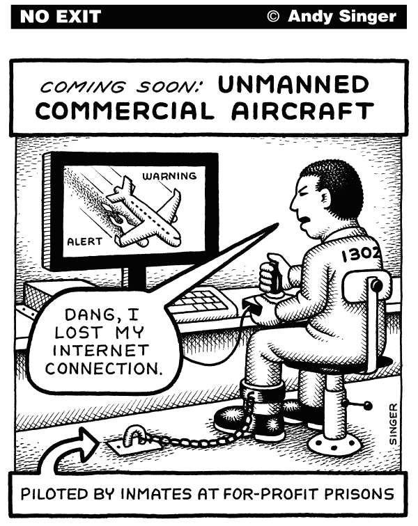 Andy Singer - Politicalcartoons.com - Unmanned Commercial Aircraft - English - unmanned,drone,drones,remote,computer,computers,controlled,control,commercial,passenger,aircraft,airplane,airplanes,plane,planes,jet,jets,internet,wireless,for,profit,private,prison,prisons,prisoner,prisoners,crash,crashes,inmate,inmates,transport