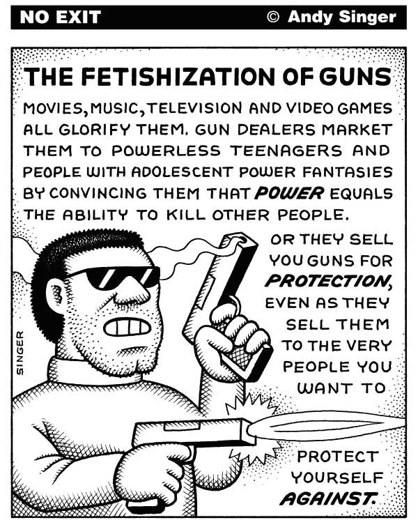 Andy Singer - Politicalcartoons.com - Fetishization of Guns - English - fetish,fetishes,fetishize,fetishization,gun,guns,weapon,weapons,arm,arms,rifle,rifles,pistol,pistols,handgun,handguns,shooting,shooter,shooters,power,powerful,protection,protect,dealer,dealers,adolescent,adolescents,teenagers,fantasy,fantasies