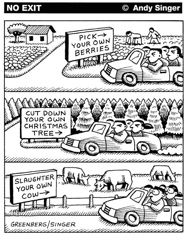 Kill Your Own Cow © Andy Singer,Politicalcartoons.com,Christmas,holidays,tree,trees,pick,picking,agriculture,farm,farms,strawberries,berries,raspberries,farming,cow,cows,cattle,livestock,chicken,chickens,bulls,dairy,dairies,kill,killing,self,service,food,foods,eating,chop,chopping,lumber