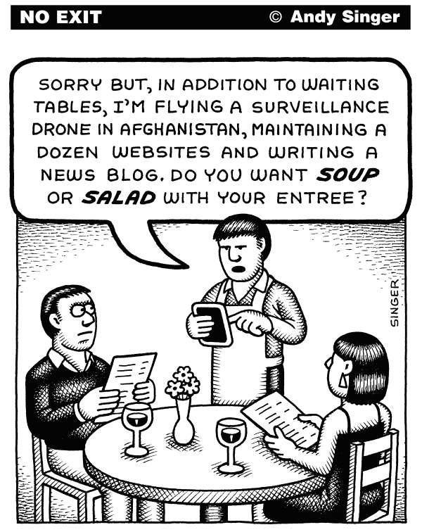 Modern Employee Waiter © Andy Singer,Politicalcartoons.com,waiter,waiters,employee,employees,employment,job,jobs,worker,workers,staff,multiple,freelance,surveillance,unmanned,aerial,drone,drones,Afghanistan,website,websites,blog,blogs,ipad,ipads,computers,computing,i,iphones,touch,pad,pads,smart,phones