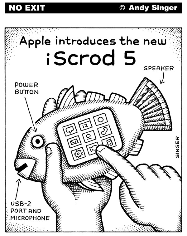 Apple iScrod © Andy Singer,Politicalcartoons.com,ipod,ipods,iPods,iPod,pod,pods,iPhone,iPhones,iphones,iphone,smart,cell,cellphone,cellphones,phone,phones,telephone,telephones,computer,computers,computing,applications,apps,Samsung,Galaxy,social,network,networking,scrod,fish,fishes,cod,scrods,cods