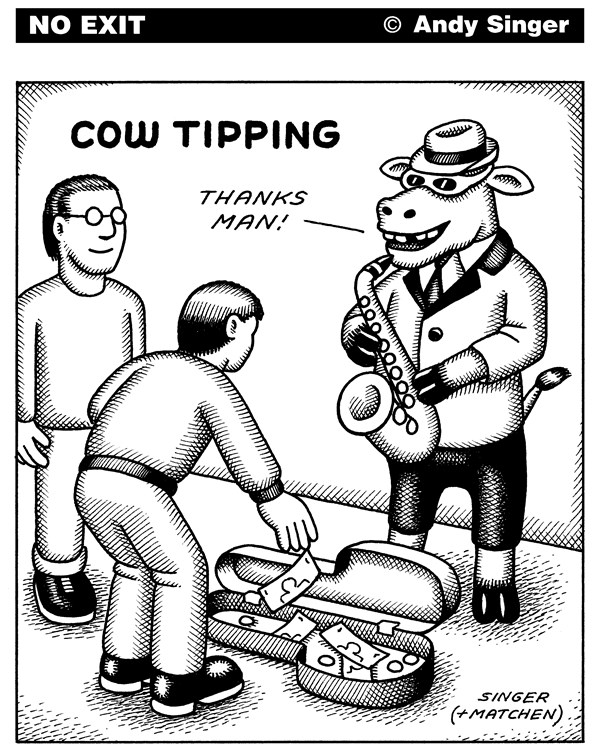 Cow Tipping © Andy Singer,Politicalcartoons.com,cow,cows,cattle,bull,bulls,animal,animals,tipping,tip,tips,tipper,tippers,gratuity,gratuities,street,jazz,music,musics,musician,musicians,saxophone,saxophones,busker,buskers,busking,panhandling,panhandlers,performer,performers,singers,musical,money