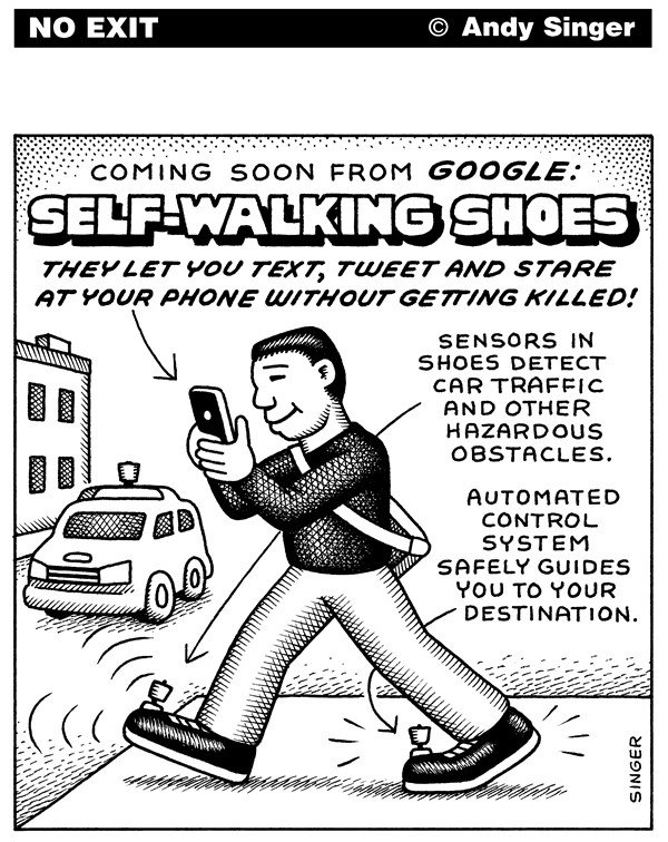 Andy Singer - Politicalcartoons.com - Self-Walking Shoes - English - google,Google,self,driving,self-driving,self-walking,walking,shoes,smart,cell,phone,phones,smartphone,smartphones,cellphones,iphone,iphones,social,network,networks,networking,email,Facebook,Twitter,Instagram,Snapchat,pedestrians,accidents,crashes,walk