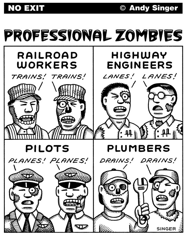 Andy Singer - Politicalcartoons.com - Professional Zombies black and white - English - professional,professionals,railroad,railroads,highway,engineer,engineers,train,trains,lanes,airline,airlines,airplane,pilot,pilots,plane,planes,plumber,plumbers,drain,drains,job,jobs,employee,employees,worker,workers,zombie,zombies,brain,brains,working