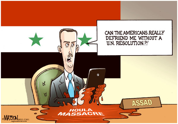 RJ Matson - Roll Call - US Defriends Bashar Assad-COLOR - English - US Defriends Bashar Assad, Syria, Houla Massacre, Facebook, Diplomacy, Assad
