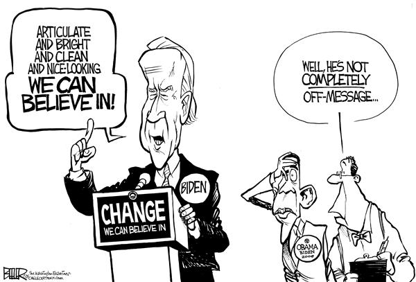 Nate Beeler - The Washington Examiner - Biden Stays on Message - English - joe biden, barack obama, change, believe, message, slogan, running mate, vp, vice president, president, presidential, campaign, race, election, 2008, democratic, democrats, articulate, bright, clean, gaffe